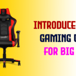 Introduce Best Gaming Chair For Big Guys